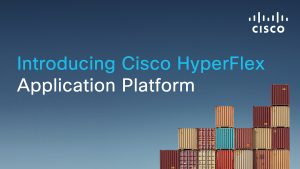 Cisco HyperFlex Application Platform integrează funcţionalităţi de infrastructura hiperconvergentă şi Container as a Service şi simplifică operarea Kubernetes.